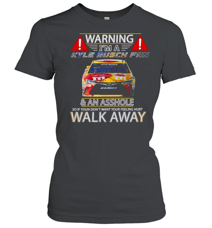 Warning I'm a Kyle Busch fan and an asshole so if you don't want your feeling hurt walk away shirt Classic Women's T-shirt