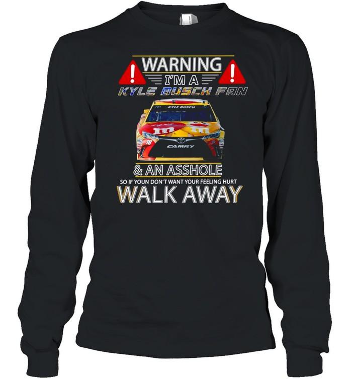 Warning I'm a Kyle Busch fan and an asshole so if you don't want your feeling hurt walk away shirt Long Sleeved T-shirt