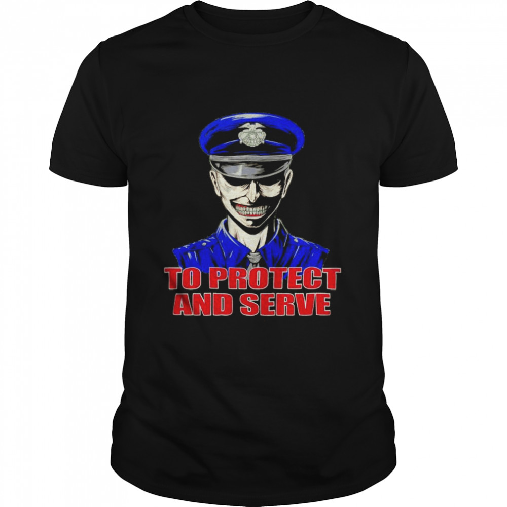 To protect and serve or neglect and kill shirt