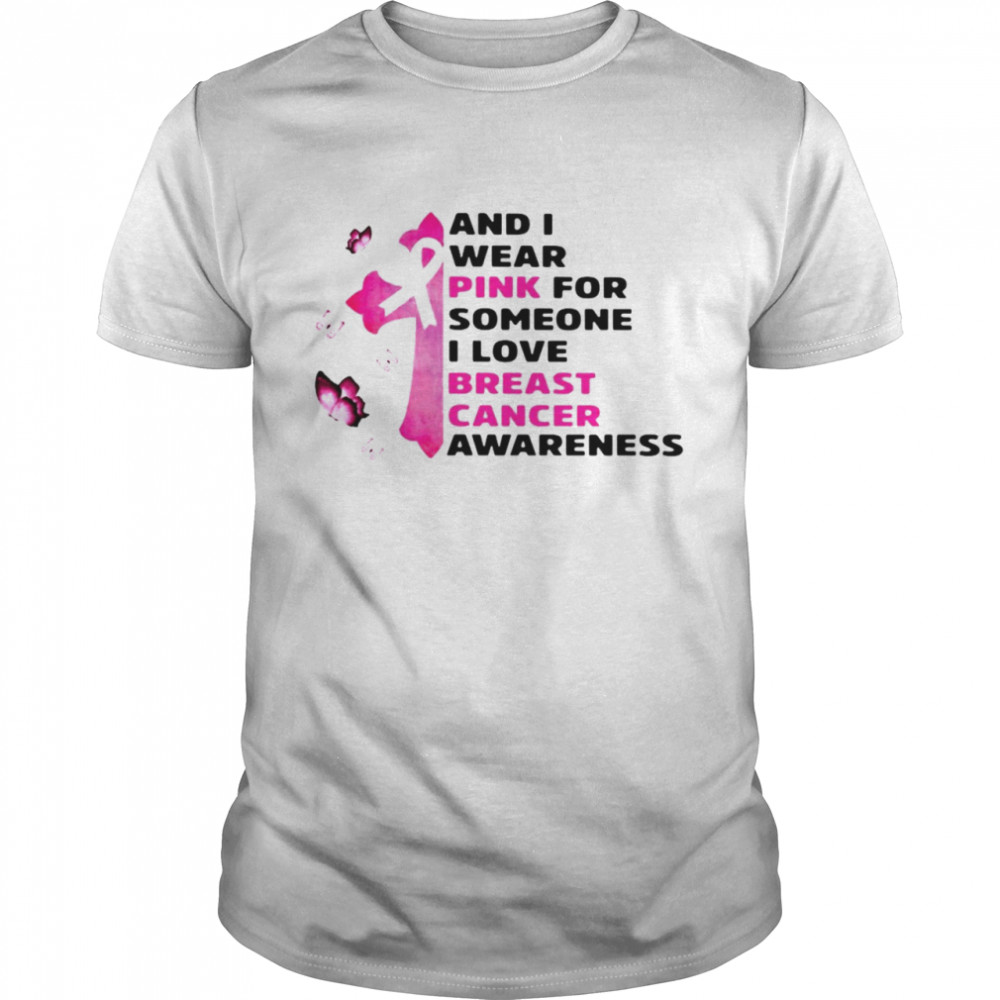 And I Wear Pink For Someone I Love Breast Cancer Awareness T-shirt