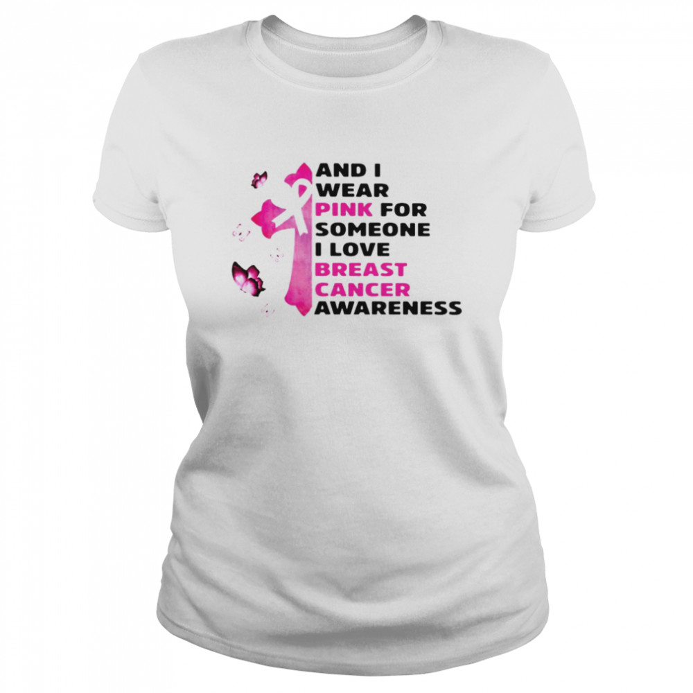 And I Wear Pink For Someone I Love Breast Cancer Awareness T-shirt Classic Women's T-shirt