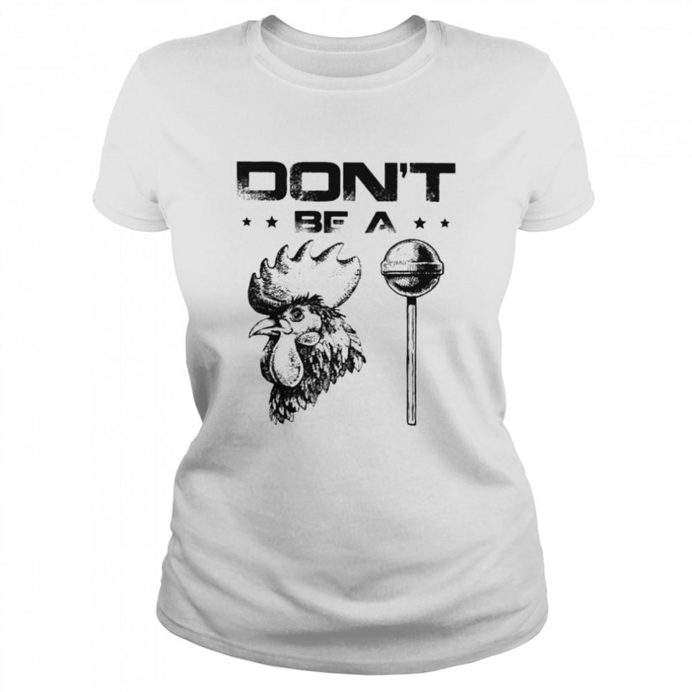 Don't be a rooster lollipop t-shirt Classic Women's T-shirt