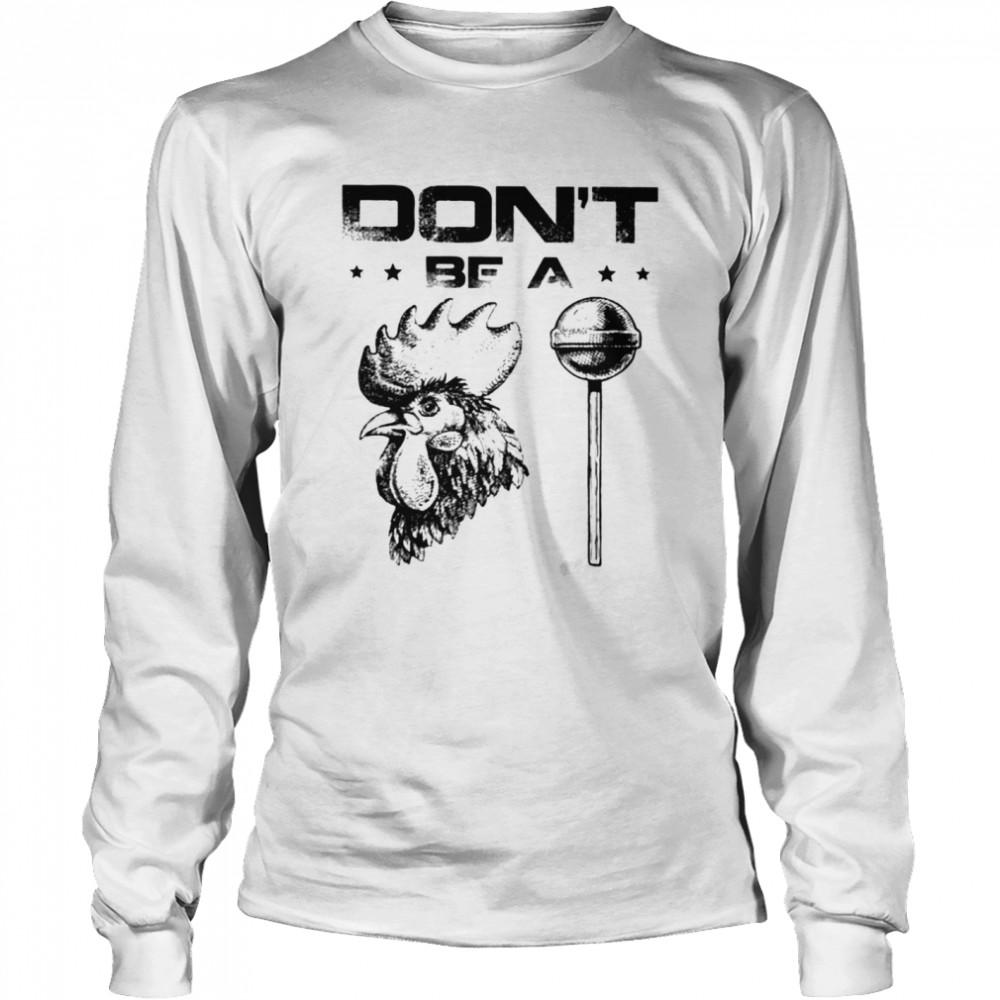 Don't be a rooster lollipop t-shirt Long Sleeved T-shirt