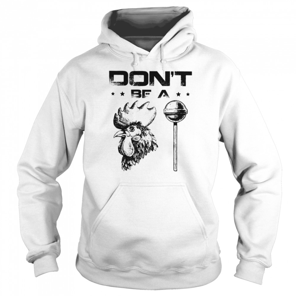 Don't be a rooster lollipop t-shirt Unisex Hoodie