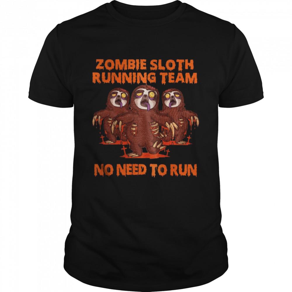 Zombie Sloth Running Team No Need To Run Shirt