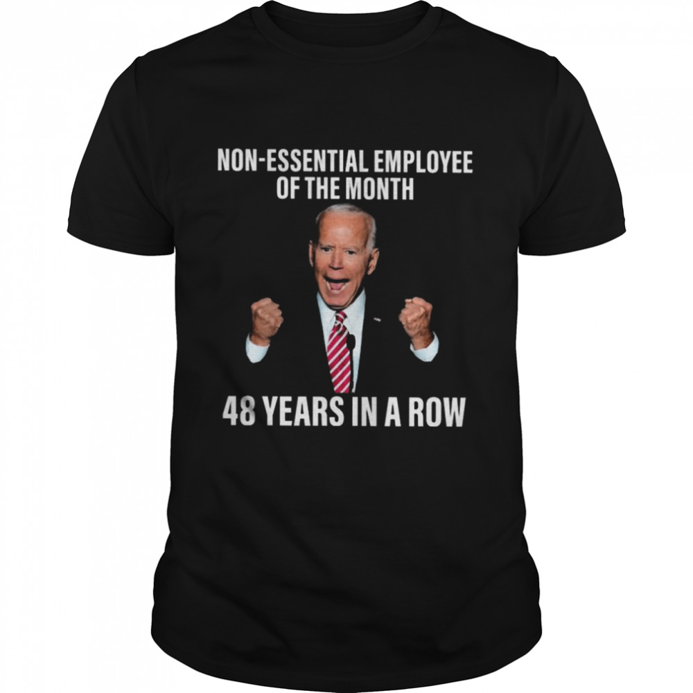 Official official Joe Biden No Essential Employee of the Month 48 years In a Row 2021 Shirt