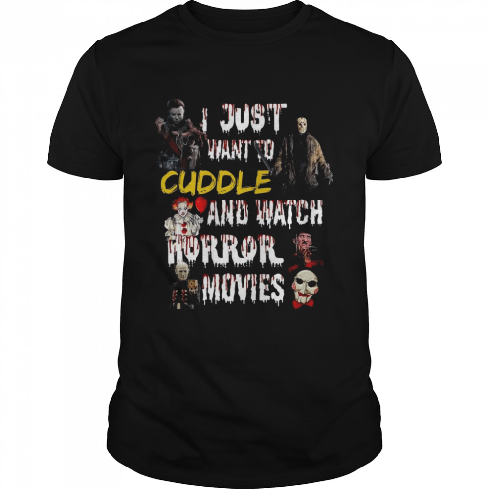 I just want to cuddle and watch horror movies shirt
