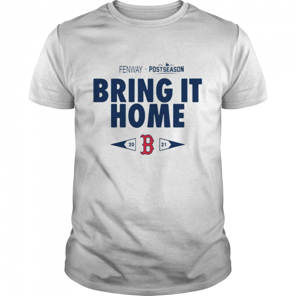 Boston Red Sox Fenway 2021 Postseason Bring It Home Shirt