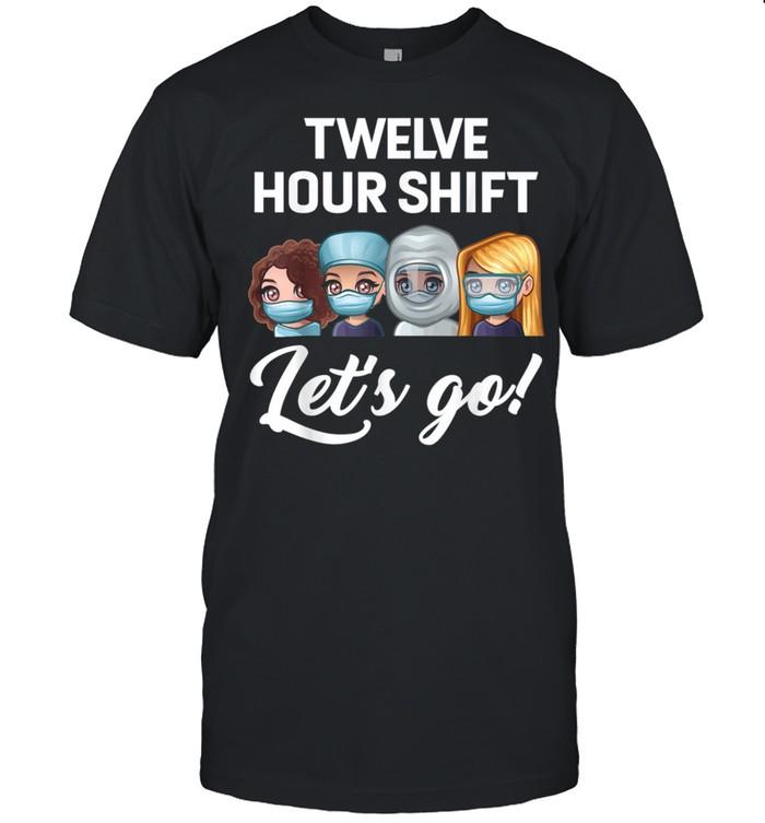 Nurse Twelve hour shift lets go hospital shirt Classic Men's T-shirt