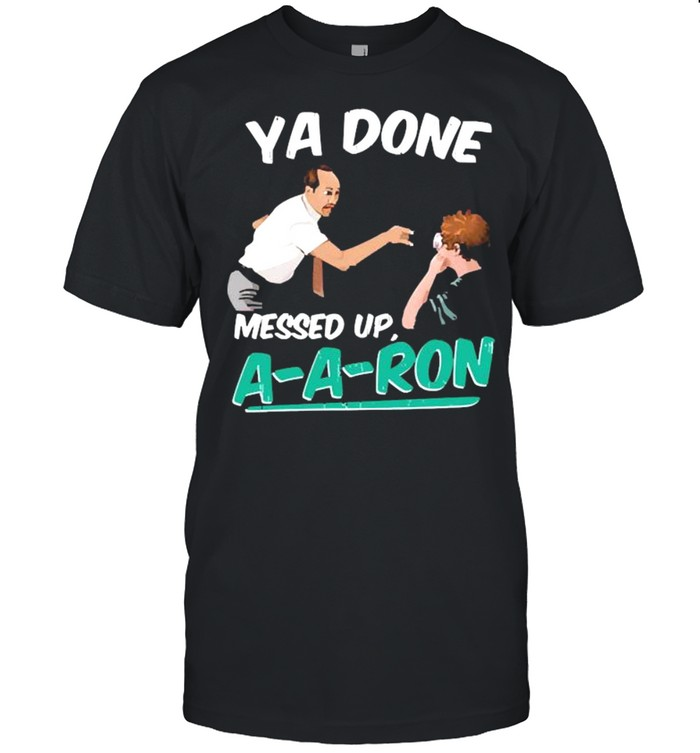 Ya Done Messed Up A-a-ron shirt Classic Men's T-shirt