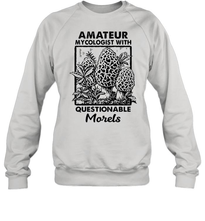 Amateur Mycologist With Questionable Morels shirt Unisex Sweatshirt