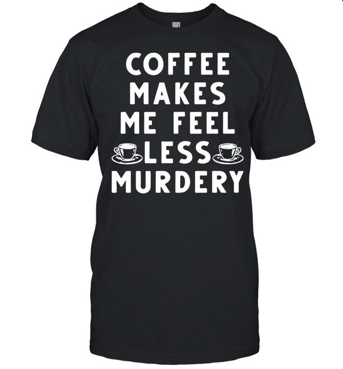 Coffee Makes Me Feel Less Murdery shirt Classic Men's T-shirt