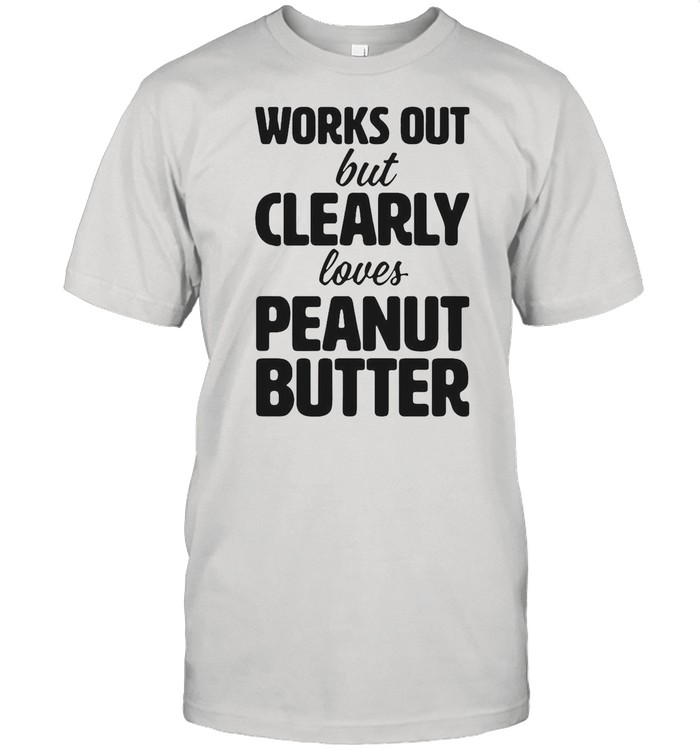 Works Out But Clearly Loves Peanut Butter shirt Classic Men's T-shirt