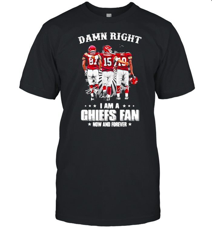 Damn Right I Am A Chiefs Fan Now And Forever shirt Classic Men's T-shirt
