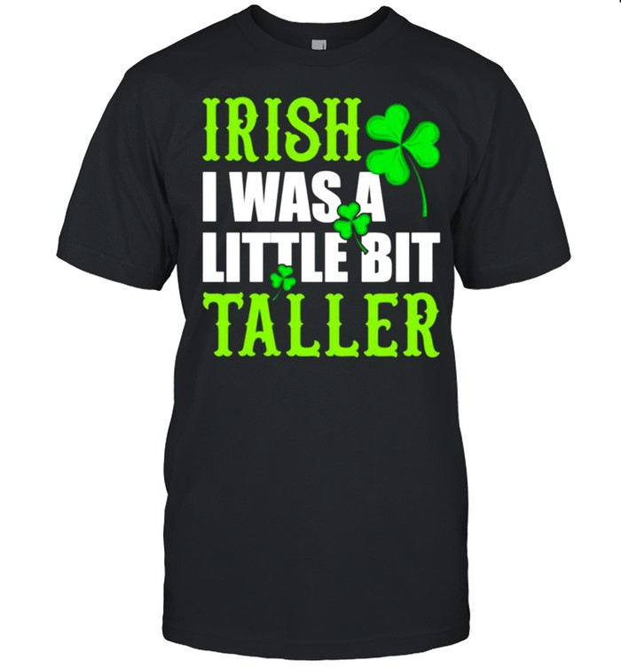 Irish I was a little bit taller St Patricks Day shirt Classic Men's T-shirt