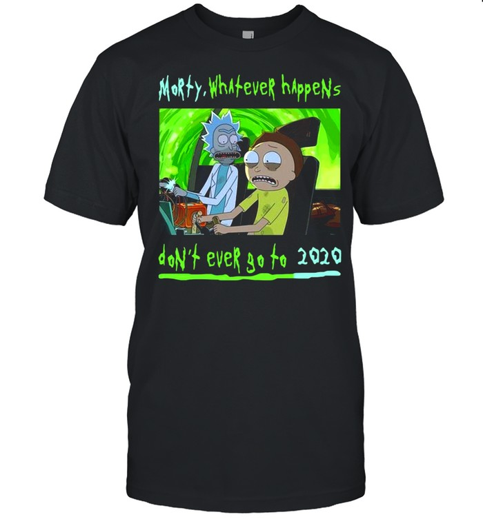 Rick and Morty whatever happens dont ever go to 2021 shirt Classic Men's T-shirt