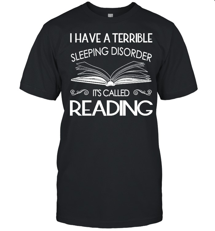 I have a terrible sleeping disorder it's called reading shirt Classic Men's T-shirt