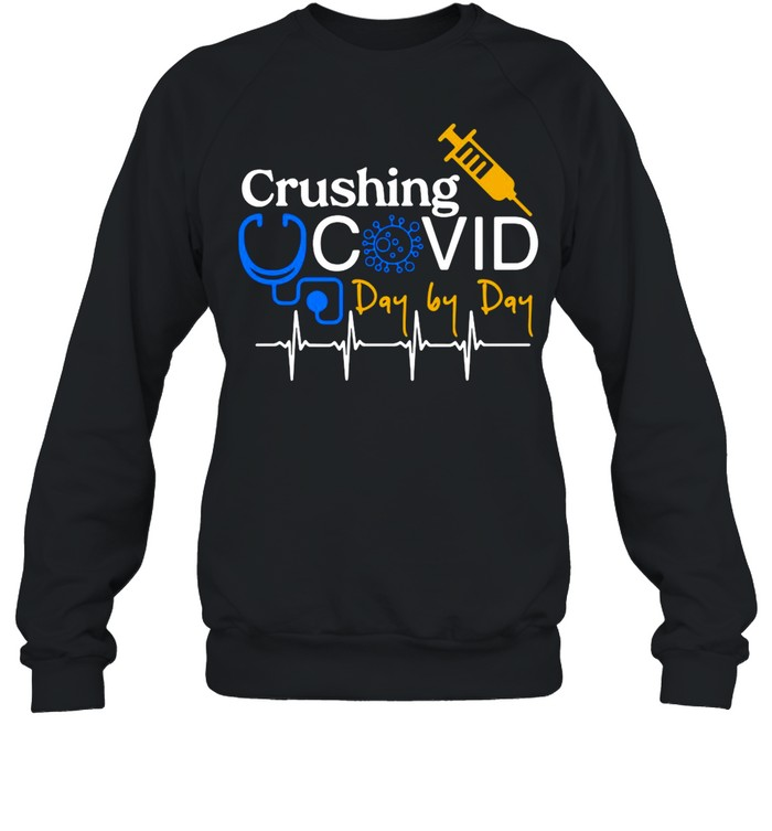 Crushing Covid Day By Day shirt Unisex Sweatshirt