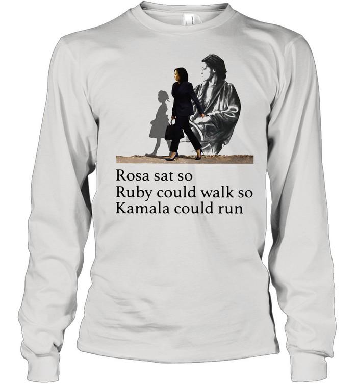 Rosa Sat So Ruby Could Walk So Kamala Could Run President Election shirt Long Sleeved T-shirt