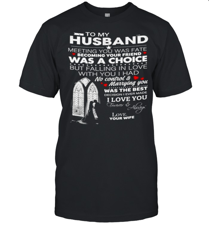 To My Husband Meeting You Was Fate Becoming Your Friend Was A Choice But Falling In Love With You I Had No Control And Marrying You shirt Classic Men's T-shirt