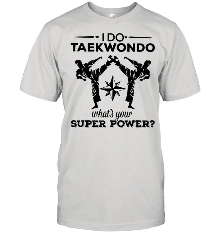 I Do Taekwondo Kicking What's Your Superpower shirt Classic Men's T-shirt