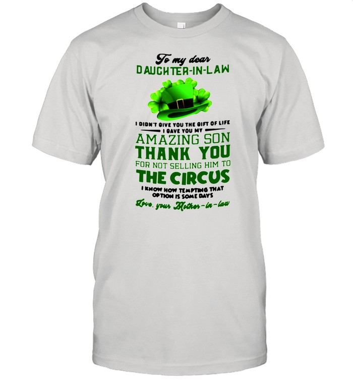 To My Dear Daughter In Law I Didn't You The Gift Of Life I Gave You My Amazing Son Thank You shirt Classic Men's T-shirt