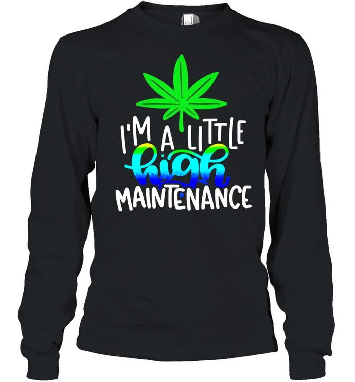 Im a little high maintenance shirt Long Sleeved T-shirt