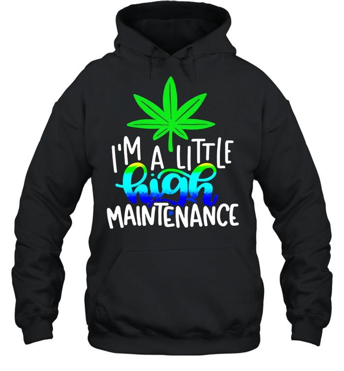 Im a little high maintenance shirt Unisex Hoodie