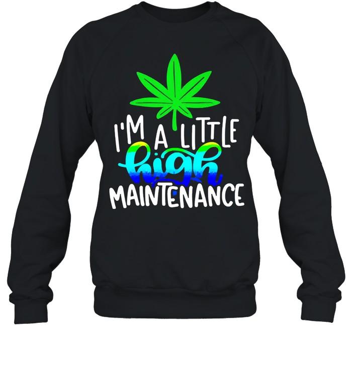 Im a little high maintenance shirt Unisex Sweatshirt