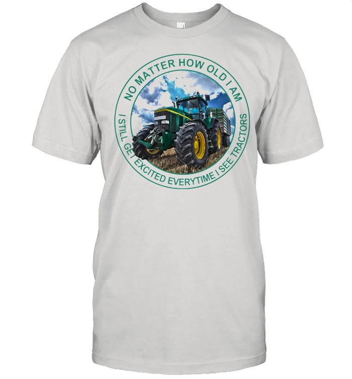 No matter how old I am I still get excited everytime I see tractors shirt Classic Men's T-shirt