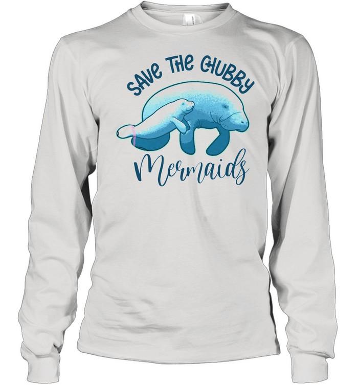 Save The Chubby Mermaids shirt Long Sleeved T-shirt