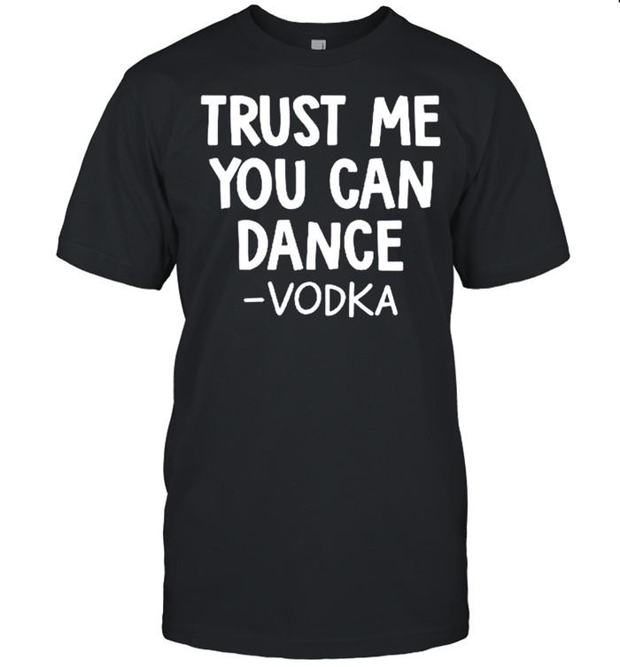 Trust me you can dance vodka shirt Classic Men's T-shirt