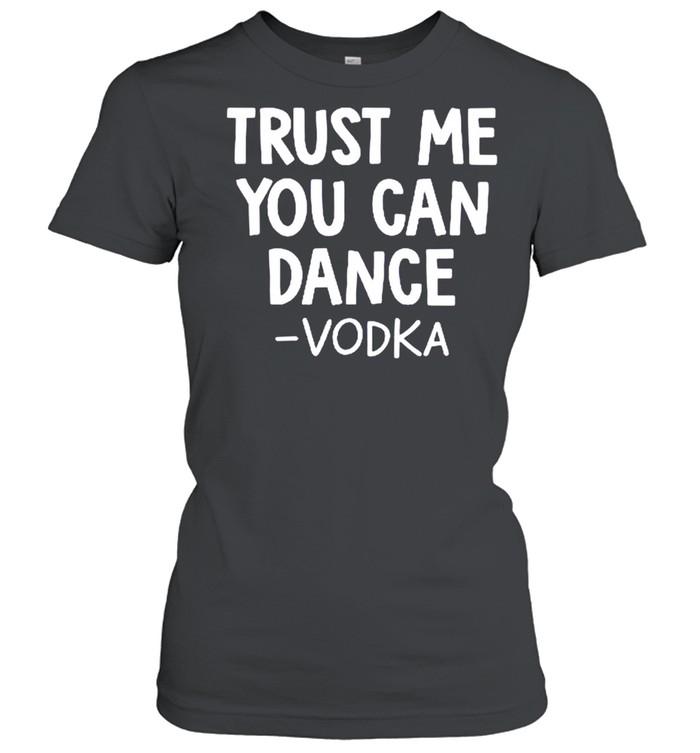 Trust me you can dance vodka shirt Classic Women's T-shirt