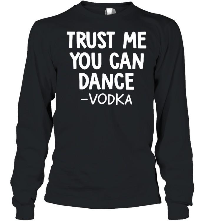 Trust me you can dance vodka shirt Long Sleeved T-shirt