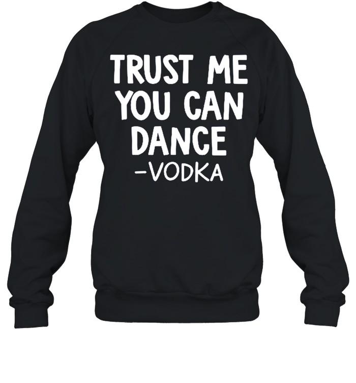 Trust me you can dance vodka shirt Unisex Sweatshirt