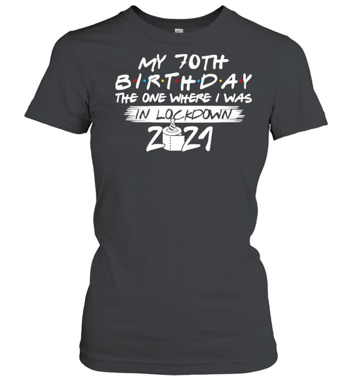 My 70th Birthday the one where I was in lockdown 2021 shirt Classic Women's T-shirt