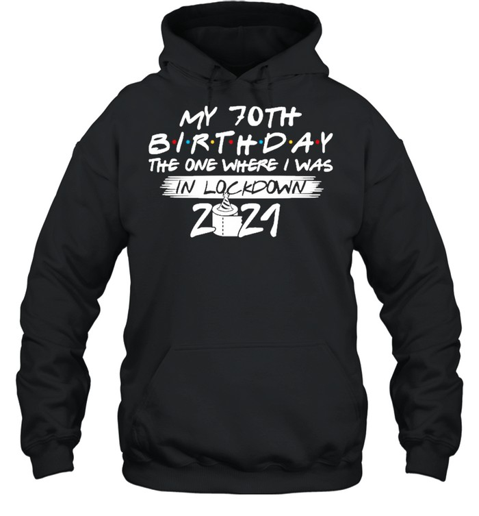 My 70th Birthday the one where I was in lockdown 2021 shirt Unisex Hoodie