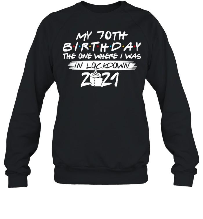 My 70th Birthday the one where I was in lockdown 2021 shirt Unisex Sweatshirt