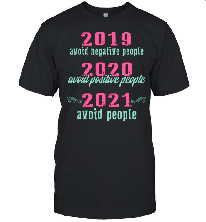 2019 Avoid Negative People 2020 Avoid Positive People 2021 Avoid People shirt Classic Men's T-shirt