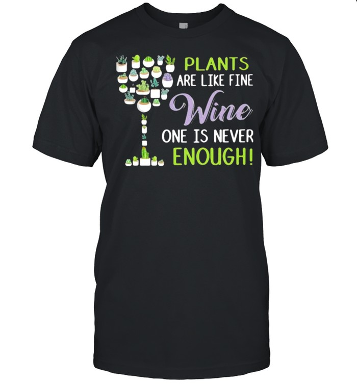 Plants Are Like Fine Wine One Is Never Enough shirt Classic Men's T-shirt