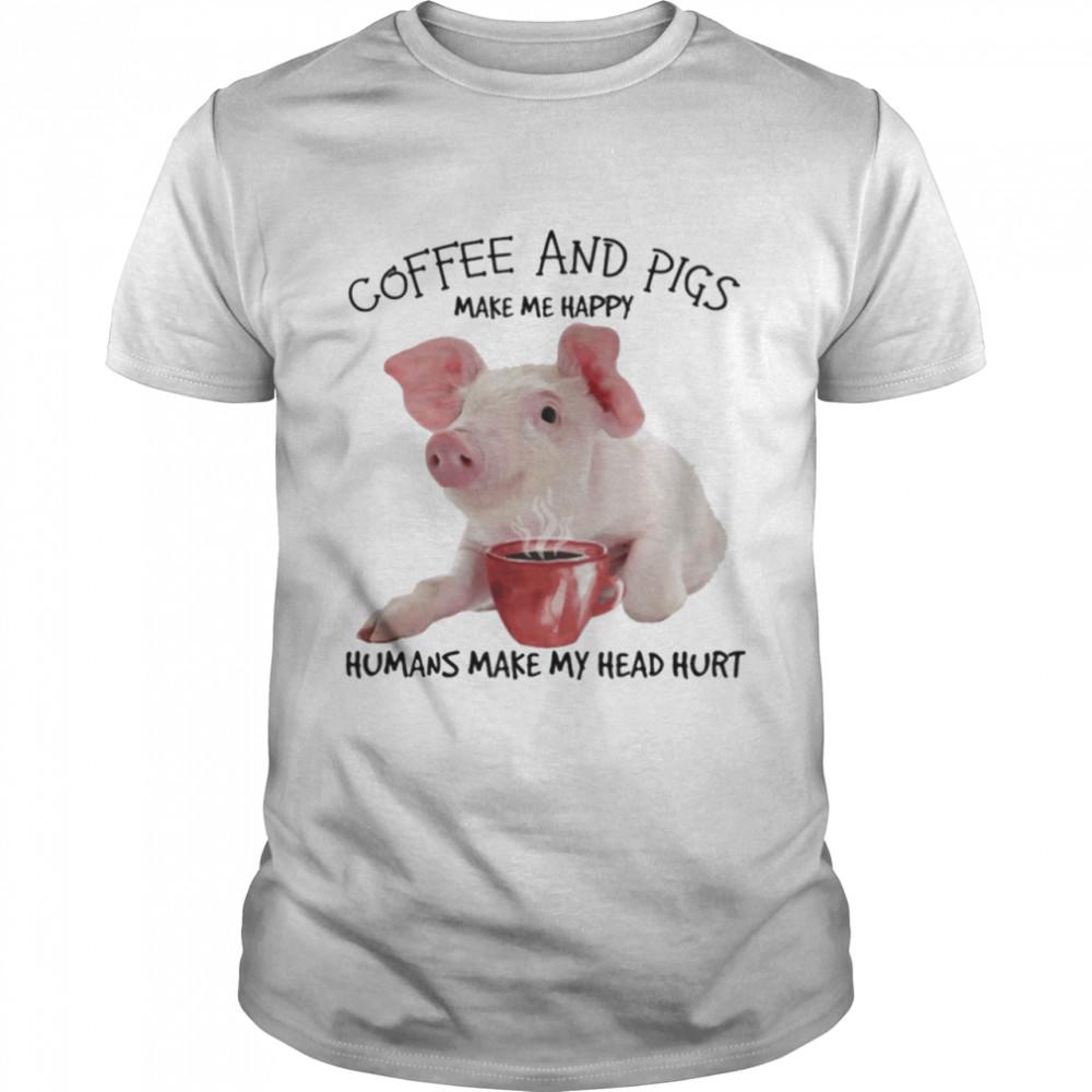 Coffee and pigs make me happy humans make my head hurt shirt Classic Men's T-shirt
