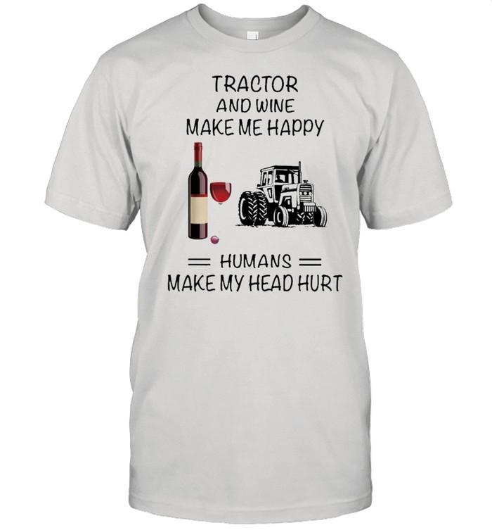 Tractor And Wine Make Me Happy Humans Make My Head Hurt shirt Classic Men's T-shirt