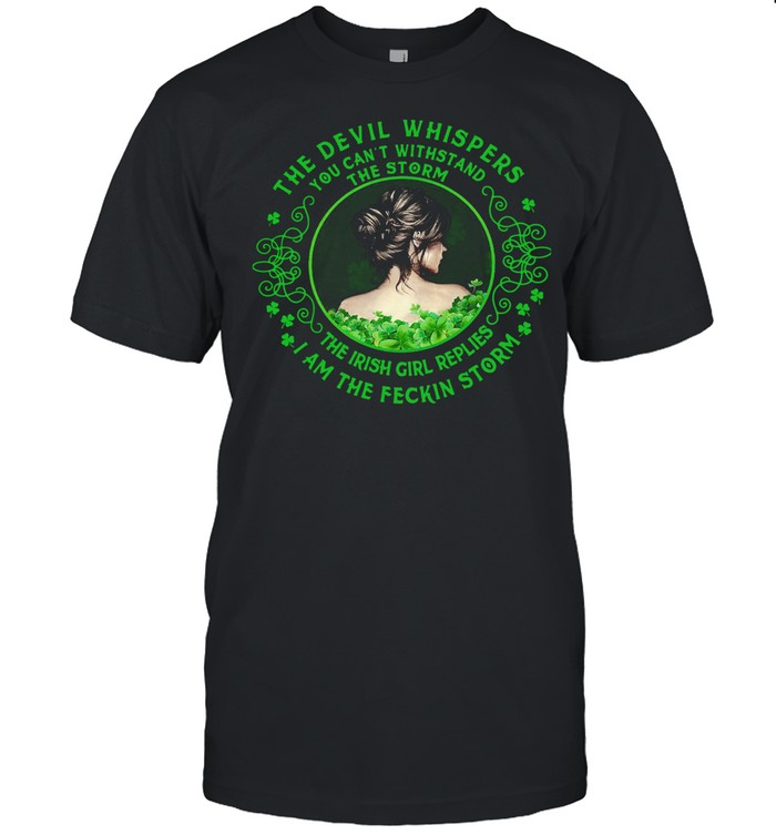 The Devil Whispers You Can't Withstand The Storm The Irish Girl Replies I Am The Feckin Storm  Classic Men's T-shirt