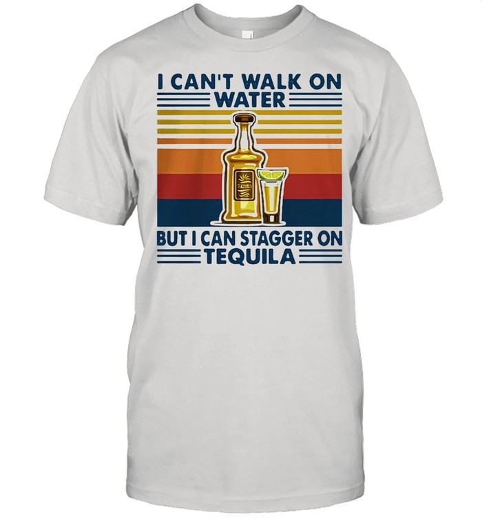 Vintage I Can't I Walk On Water But I Can Stagger On Tequila Vintage  Classic Men's T-shirt