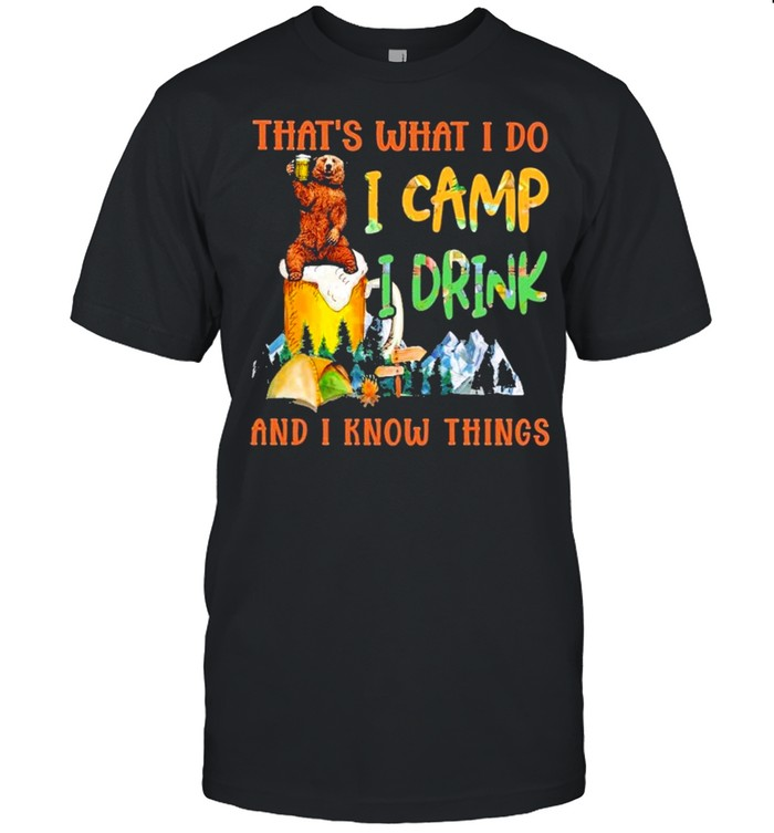 Bear that's what I do I Camp I drink and I know things shirt Classic Men's T-shirt