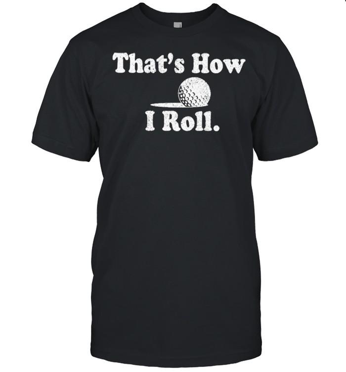 That's how I roll shirt Classic Men's T-shirt