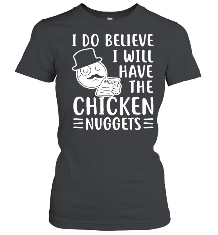 I Do Believe I Will Have The Chicken Nuggets Classic Women's T-shirt