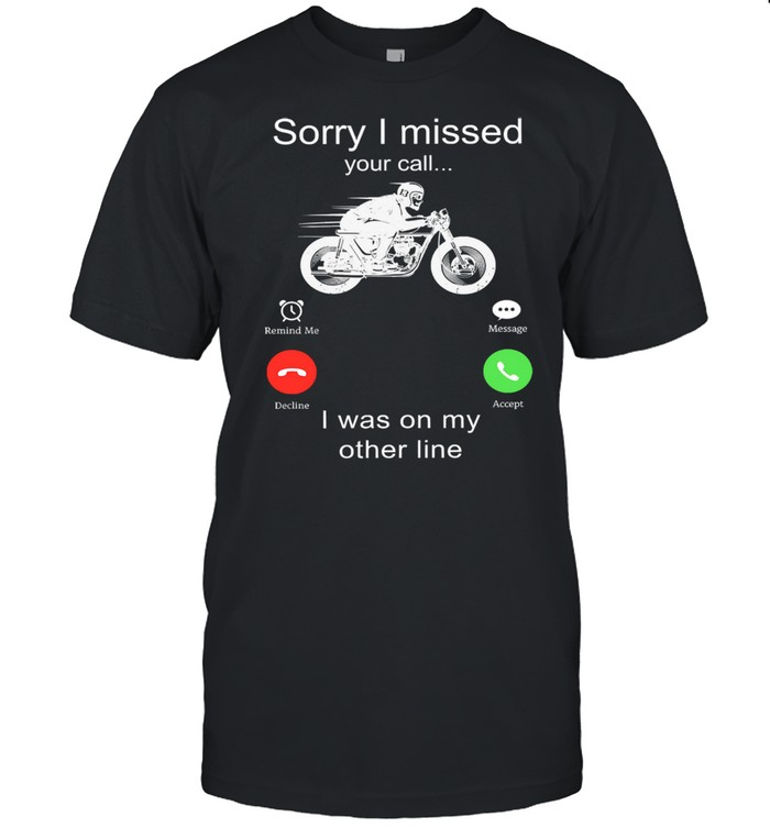 Riding motor Sorry I missed your call I was on my other line shirt Classic Men's T-shirt