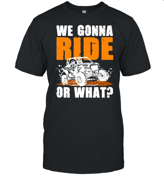 We Gonna Ride Or What  Classic Men's T-shirt
