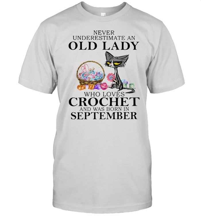 Never Underestimate An Old Lady Who Loves Crochet And Was Born In September  Classic Men's T-shirt